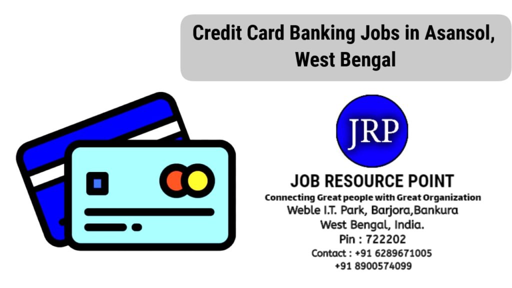 Credit Card banking Jobs in Asansol, West Bengal
