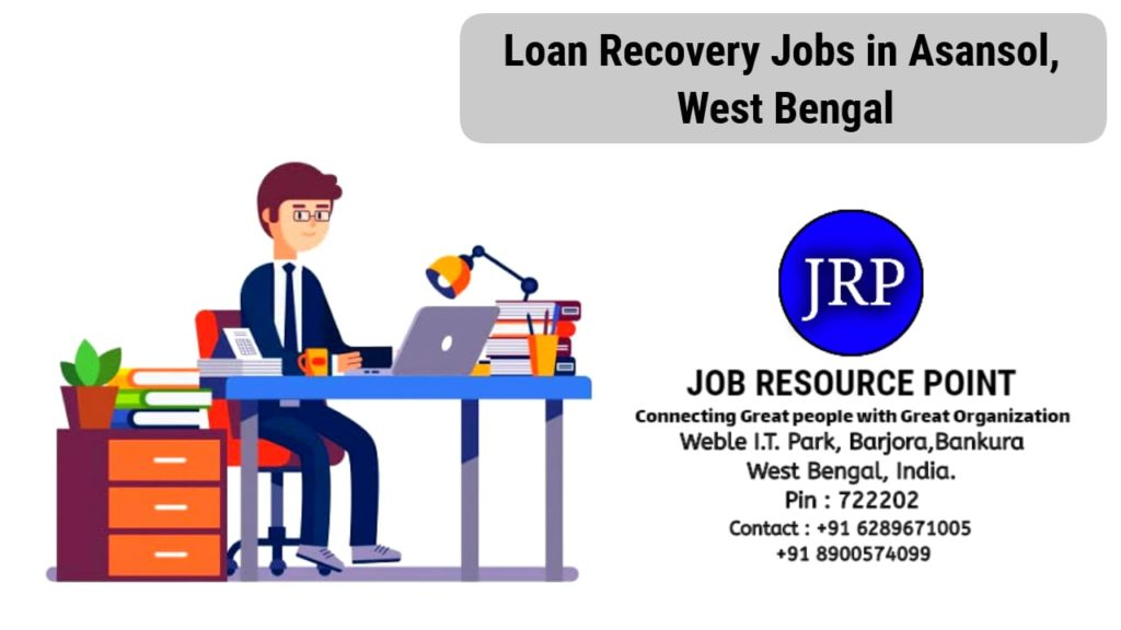 Loan Recovery Jobs in Asansol, West Bengal