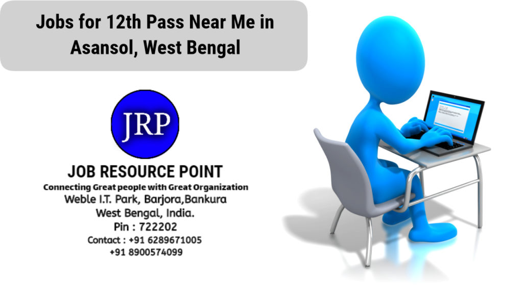 Jobs for 12th Pass Near me in Asansol, West bengal