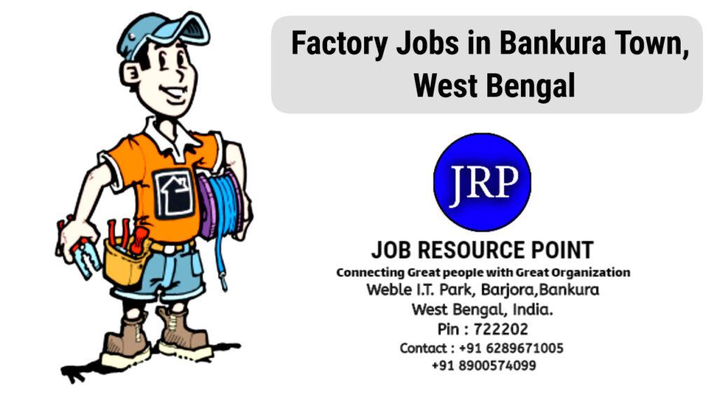 Factory Jobs in Bankura Town, West Bengal