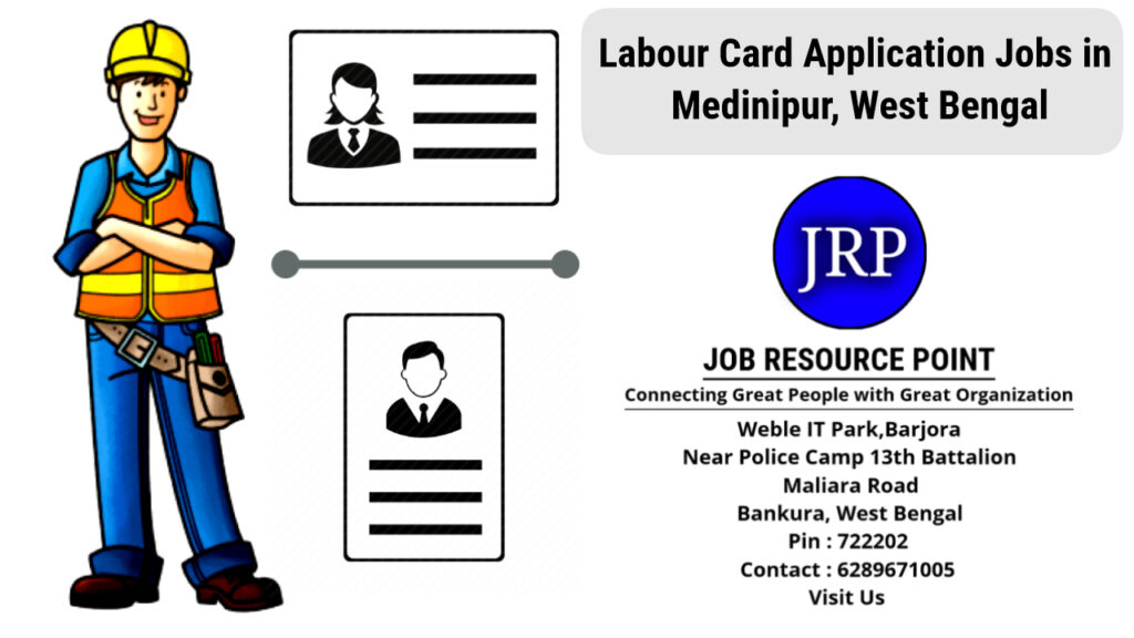 labour Card Application Jobs in Medinipur, West Bengal - Apply Now