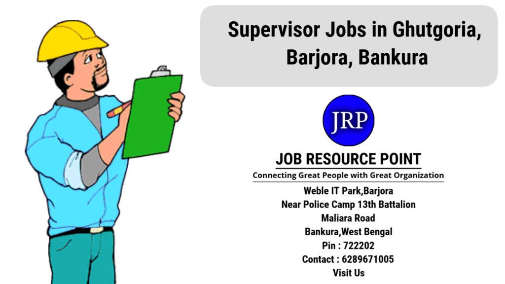 Supervisor Jobs in Ghutgoria, Barjora, Bankura, West Bengal