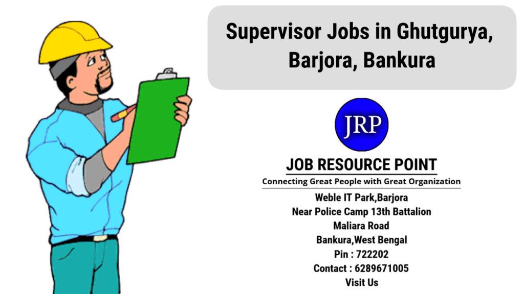 Supervisor Jobs in Ghutgurya, Barjora, Bankura, West Bengal
