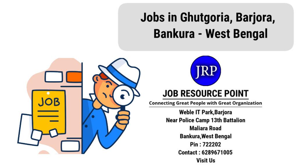 Jobs in Ghutgoria, Barjora, Bankura, West Bengal