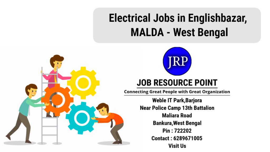 Electrical Jobs in Englishbazar, Malda - West Bengal - Apply Now