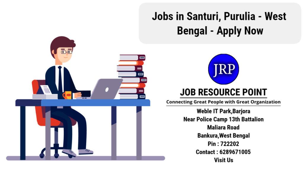 Jobs in Santuri, Purulia - West Bengal - Apply Now