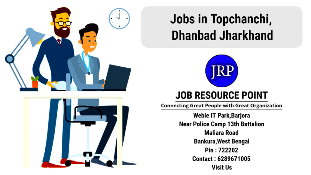 Jobs in Topchanchi, Dhanbad - Jharkhand - Apply Now