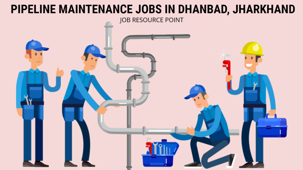 Pipeline Maintenance Jobs in Dhanbad, Jharkhand - Apply Now