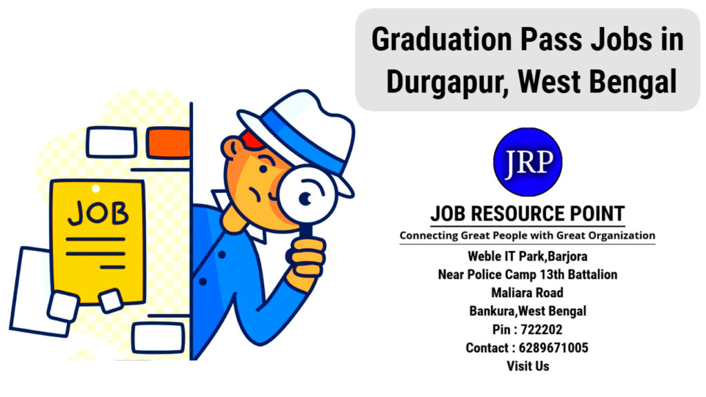 Graduation Pass Jobs in Durgapur, West Bengal - Apply Now