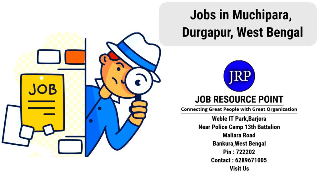 Jobs in Muchipara, Durgapur, West Bengal - Apply Now
