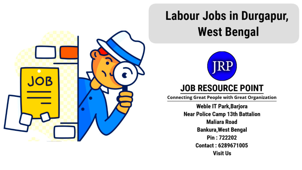 Labour Jobs in Durgapur, West Bengal - Apply Now