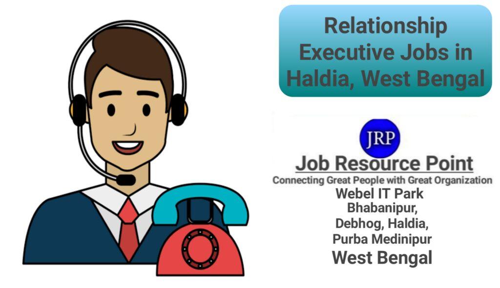 Relationship Executive Jobs in Haldia