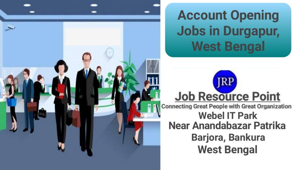 Account Opening Jobs in Durgapur