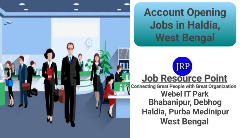 Account Opening Jobs in Haldia