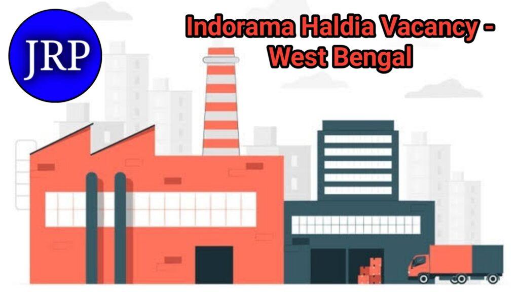Indorama Haldia Vacancy