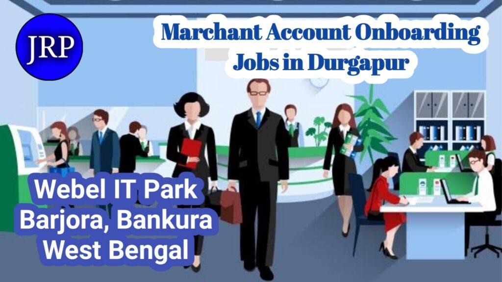 Marchant Account Onboarding Jobs in Durgapur