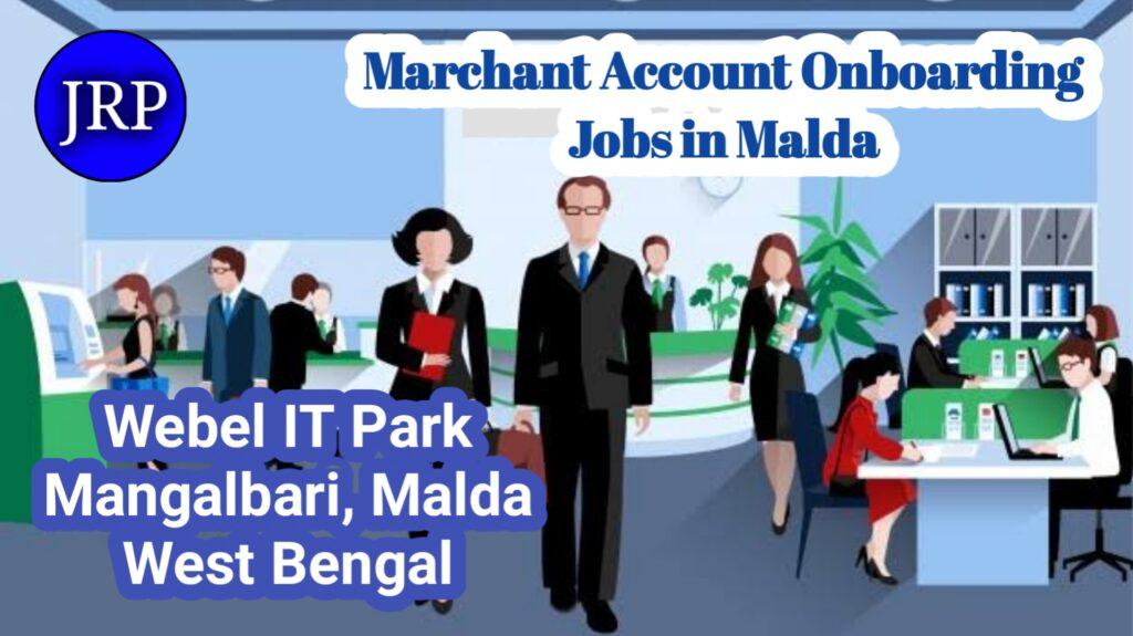 Marchant Account Onboarding Jobs in Malda