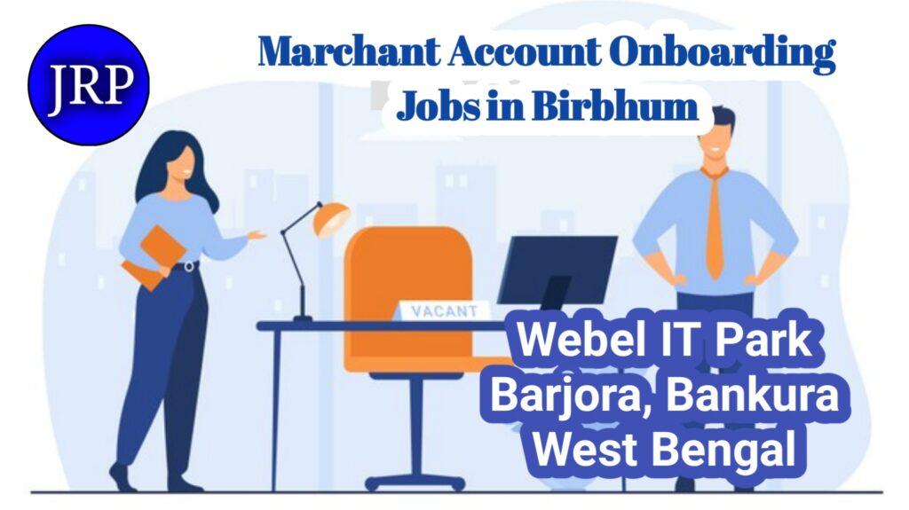 Marchant Account Onboarding Jobs in Birbhum